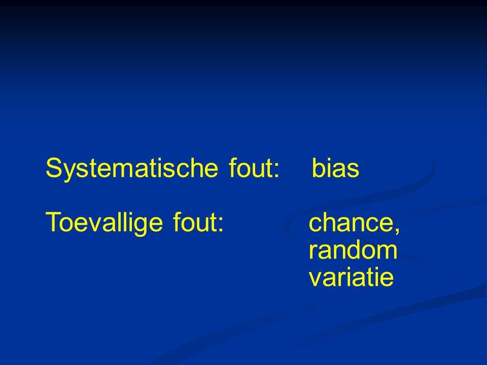 Systematische fout: bias Toevallige fout:chance, random variatie