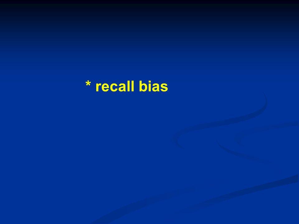 * recall bias
