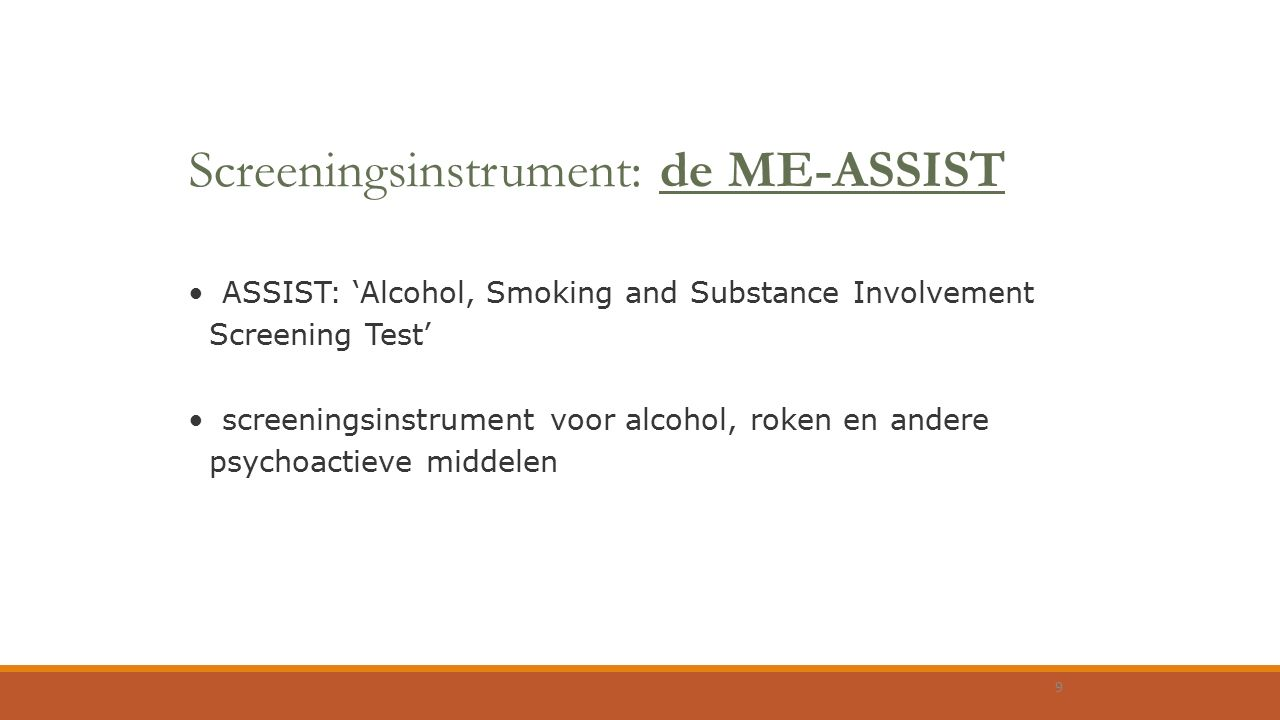 Screeningsinstrument: de ME-ASSIST ASSIST: 'Alcohol, Smoking and Substance Involvement Screening Test' screeningsinstrument voor alcohol, roken en and