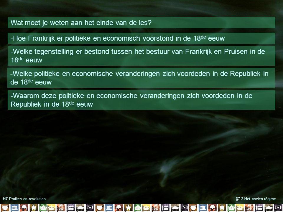 H7 Pruiken en revoluties§7.2 Het ancien régime Wat moet je weten aan het einde van de les.