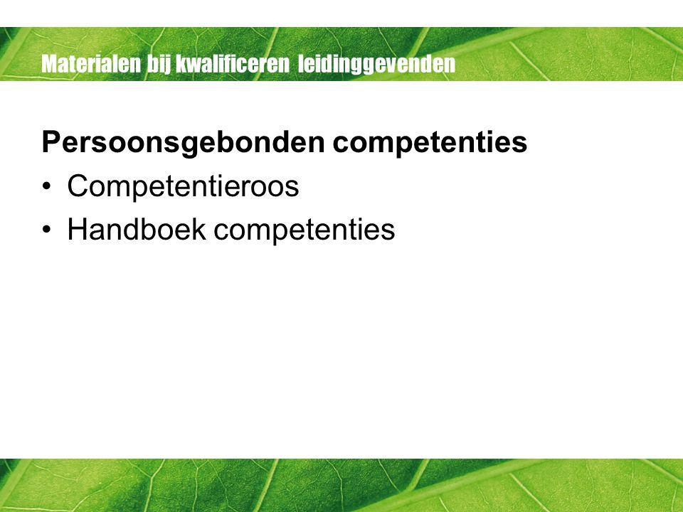 Materialen bij kwalificeren leidinggevenden Persoonsgebonden competenties Competentieroos Handboek competenties