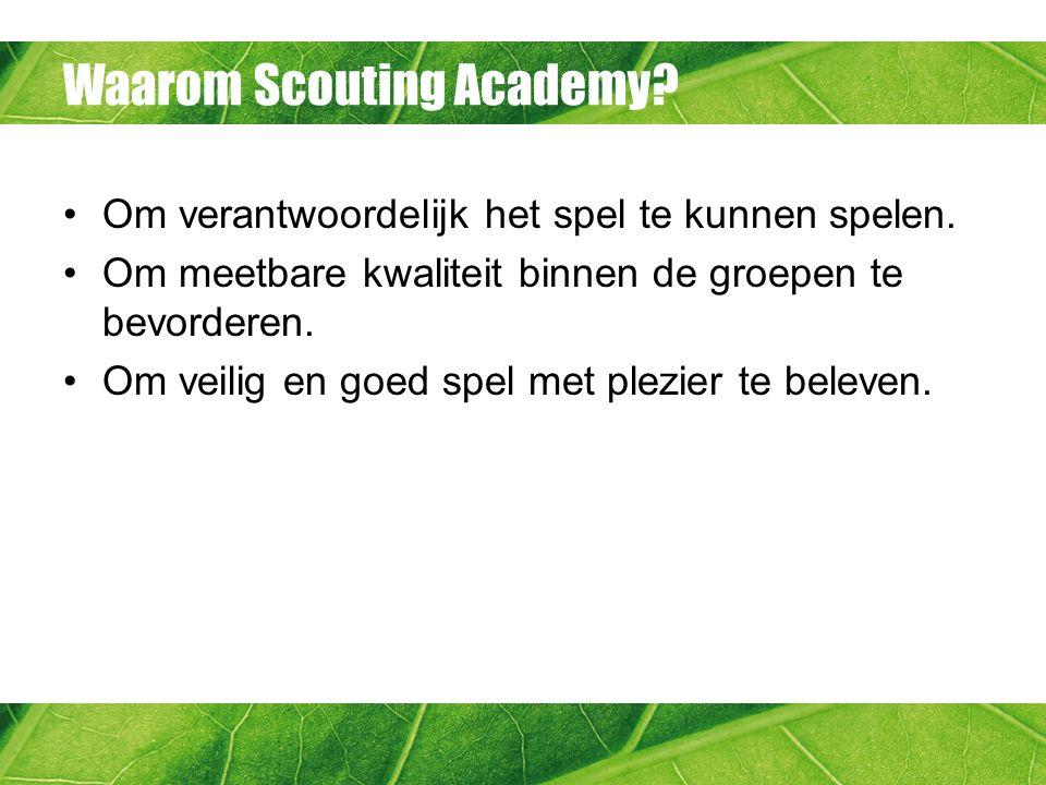 Waarom Scouting Academy? Om verantwoordelijk het spel te kunnen spelen. Om meetbare kwaliteit binnen de groepen te bevorderen. Om veilig en goed spel