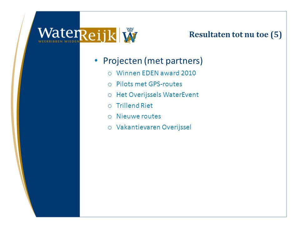 Resultaten tot nu toe (5) Projecten (met partners) o Winnen EDEN award 2010 o Pilots met GPS-routes o Het Overijssels WaterEvent o Trillend Riet o Nieuwe routes o Vakantievaren Overijssel
