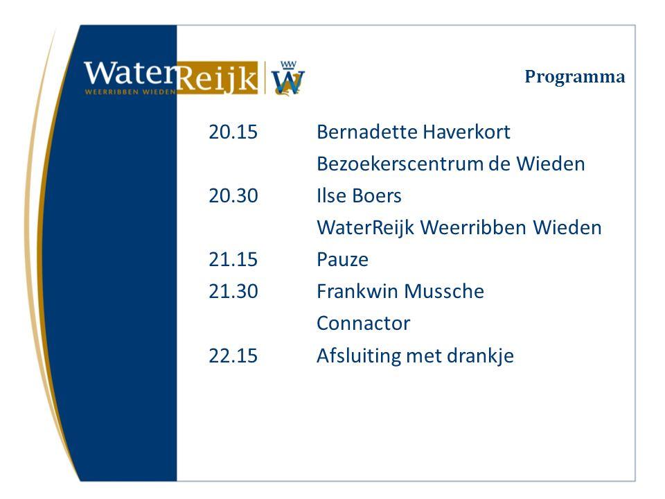 Programma 20.15Bernadette Haverkort Bezoekerscentrum de Wieden 20.30Ilse Boers WaterReijk Weerribben Wieden 21.15Pauze 21.30Frankwin Mussche Connactor 22.15Afsluiting met drankje