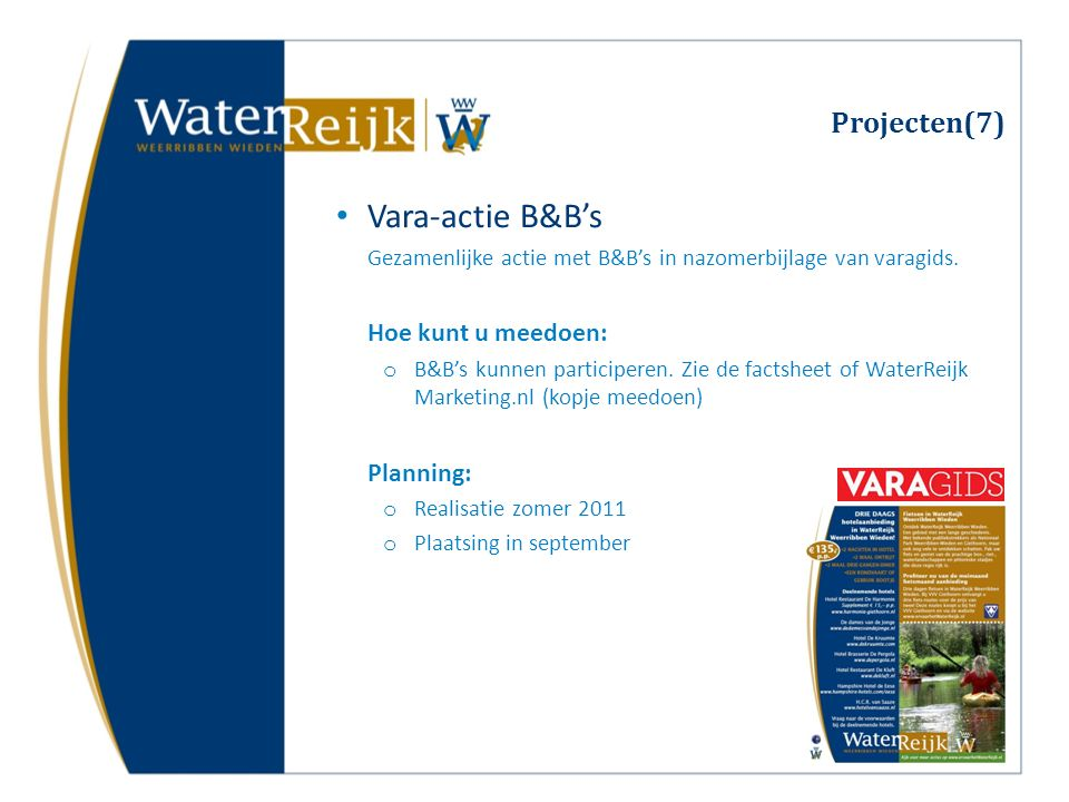 Projecten(7) Vara-actie B&B's Gezamenlijke actie met B&B's in nazomerbijlage van varagids. Hoe kunt u meedoen: o B&B's kunnen participeren. Zie de fac