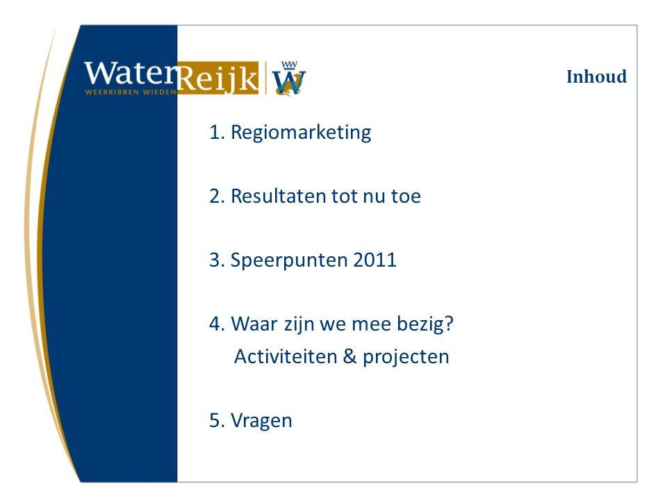 Inhoud 1. Regiomarketing 2. Resultaten tot nu toe 3. Speerpunten 2011 4. Waar zijn we mee bezig? Activiteiten & projecten 5. Vragen