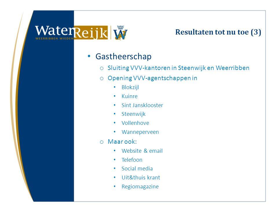 Resultaten tot nu toe (3) Gastheerschap o Sluiting VVV-kantoren in Steenwijk en Weerribben o Opening VVV-agentschappen in Blokzijl Kuinre Sint Jansklo