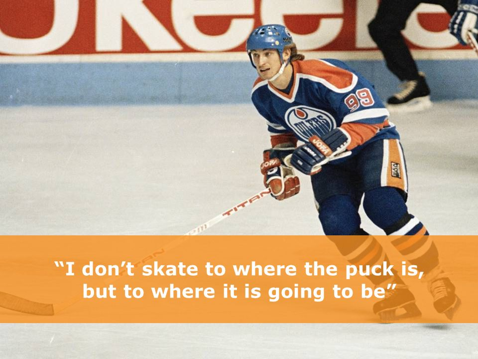"""I don't skate to where the puck is, but to where it is going to be"""