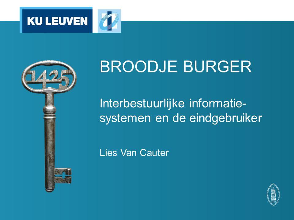 BROODJE BURGER Interbestuurlijke informatie- systemen en de eindgebruiker Lies Van Cauter