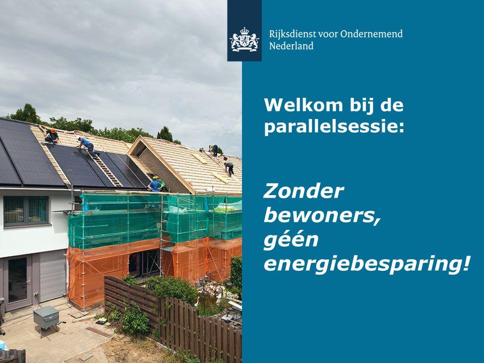 Welkom bij de parallelsessie: Zonder bewoners, géén energiebesparing!