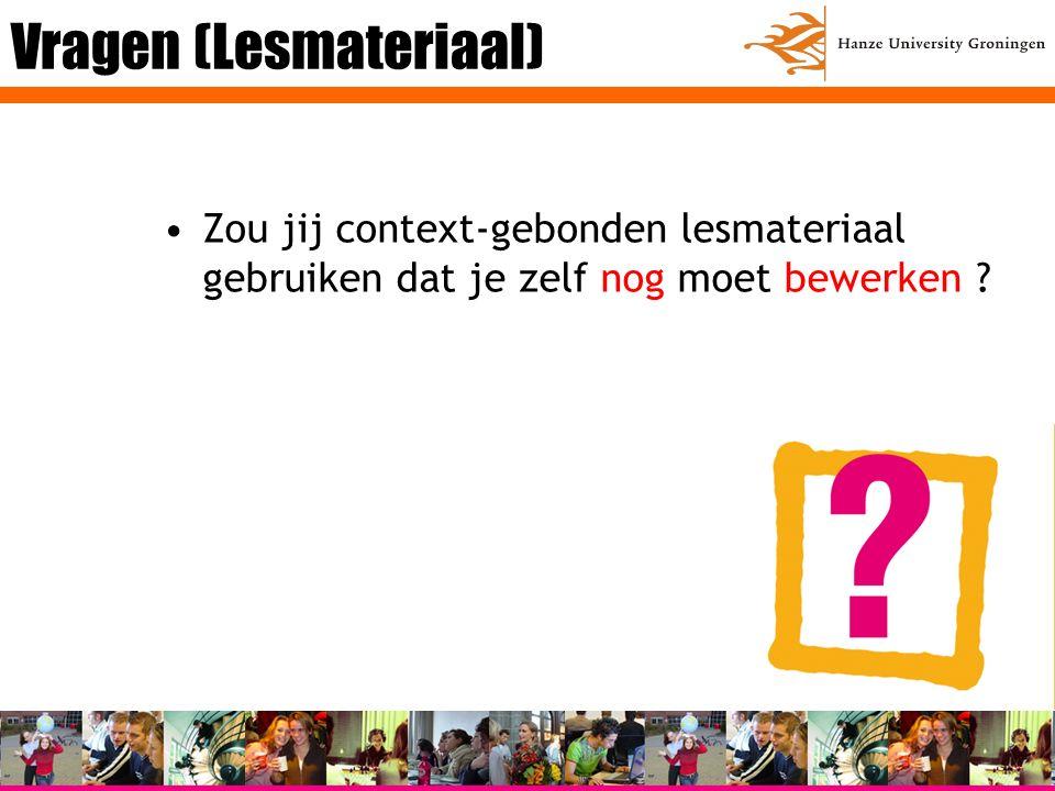 Vragen (Lesmateriaal) Zou jij context-gebonden lesmateriaal gebruiken dat je zelf nog moet bewerken