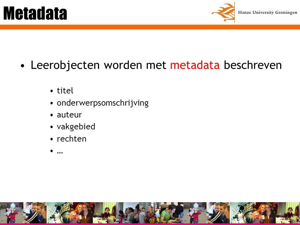 Metadata Leerobjecten worden met metadata beschreven titel onderwerpsomschrijving auteur vakgebied rechten …