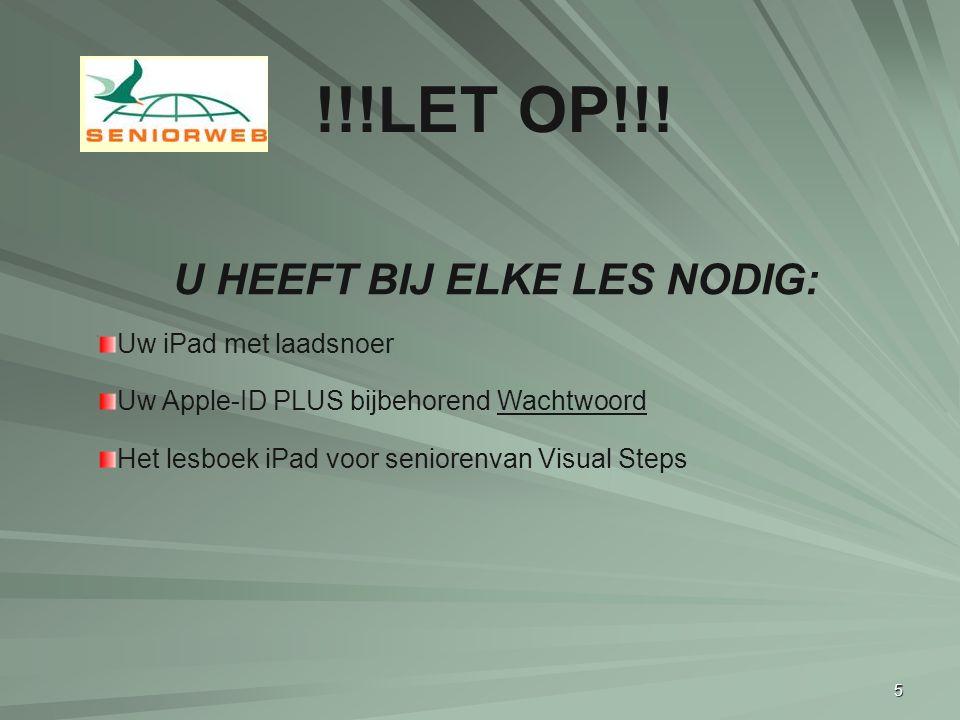 5 U HEEFT BIJ ELKE LES NODIG: Uw iPad met laadsnoer Uw Apple-ID PLUS bijbehorend Wachtwoord Het lesboek iPad voor seniorenvan Visual Steps !!!LET OP!!!