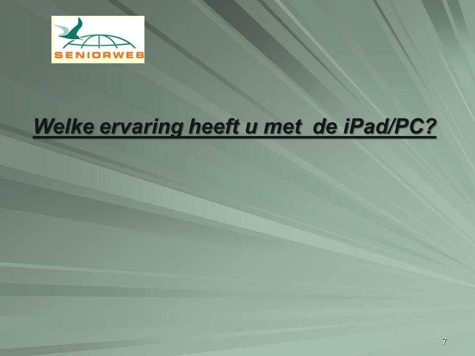 7 Welke ervaring heeft u met de iPad/PC