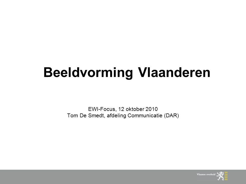 Beeldvorming Vlaanderen EWI-Focus, 12 oktober 2010 Tom De Smedt, afdeling Communicatie (DAR)