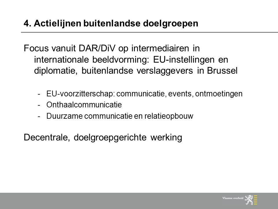 4. Actielijnen buitenlandse doelgroepen Focus vanuit DAR/DiV op intermediairen in internationale beeldvorming: EU-instellingen en diplomatie, buitenla