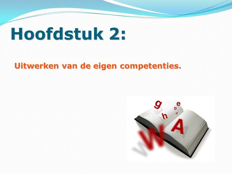 Hoofdstuk 2: Uitwerken van de eigen competenties.