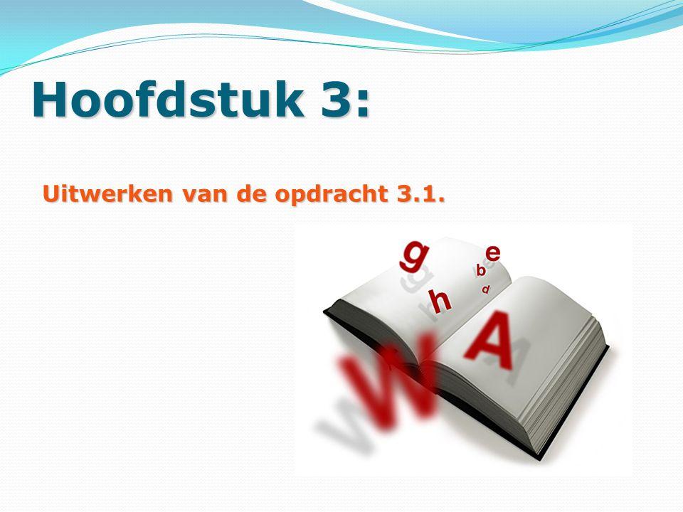 Hoofdstuk 3: Uitwerken van de opdracht 3.1.