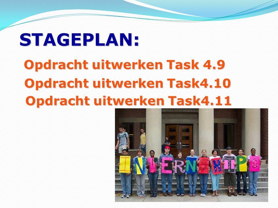 STAGEPLAN: Opdracht uitwerken Task 4.9 Opdracht uitwerken Task4.10 Opdracht uitwerken Task4.11