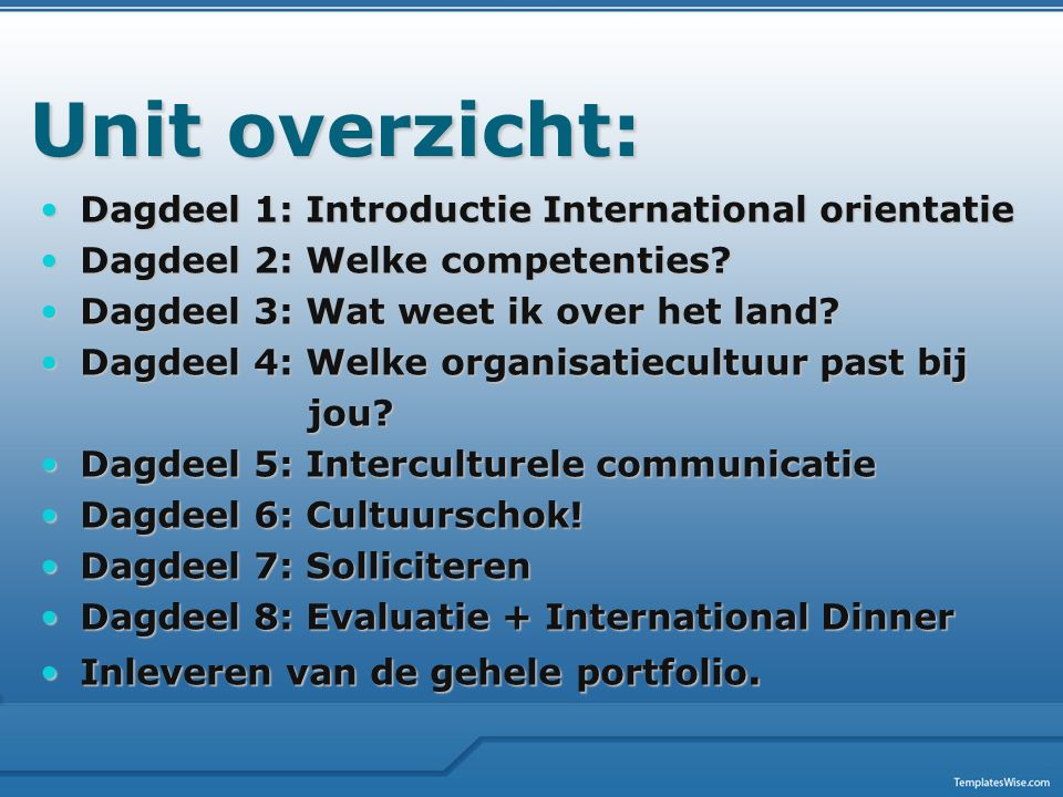 Unit overzicht: Dagdeel 1: Introductie International orientatie Dagdeel 1: Introductie International orientatie Dagdeel 2: Welke competenties.