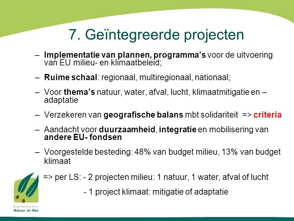 7. Geïntegreerde projecten –Implementatie van plannen, programma's voor de uitvoering van EU milieu- en klimaatbeleid; –Ruime schaal: regionaal, multi