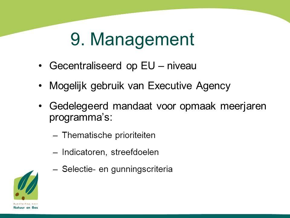 9. Management Gecentraliseerd op EU – niveau Mogelijk gebruik van Executive Agency Gedelegeerd mandaat voor opmaak meerjaren programma's: –Thematische
