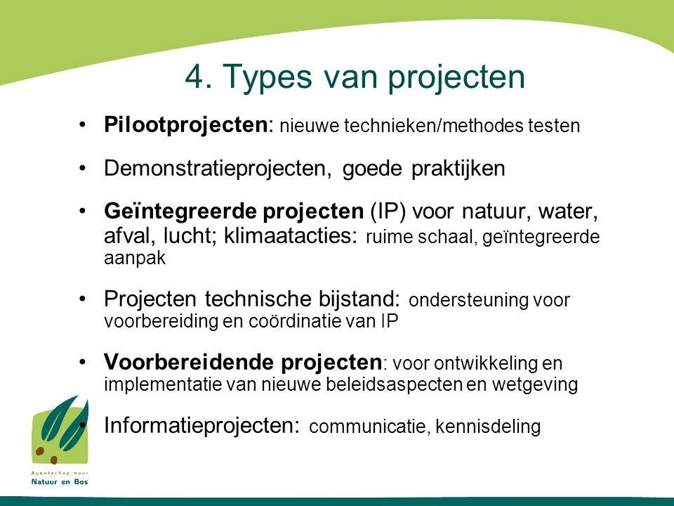 4. Types van projecten Pilootprojecten: nieuwe technieken/methodes testen Demonstratieprojecten, goede praktijken Geïntegreerde projecten (IP) voor na