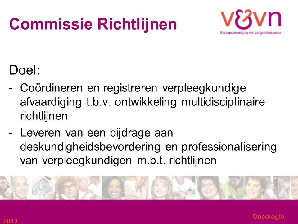 Commissie Richtlijnen Doel: -Coördineren en registreren verpleegkundige afvaardiging t.b.v. ontwikkeling multidisciplinaire richtlijnen -Leveren van e