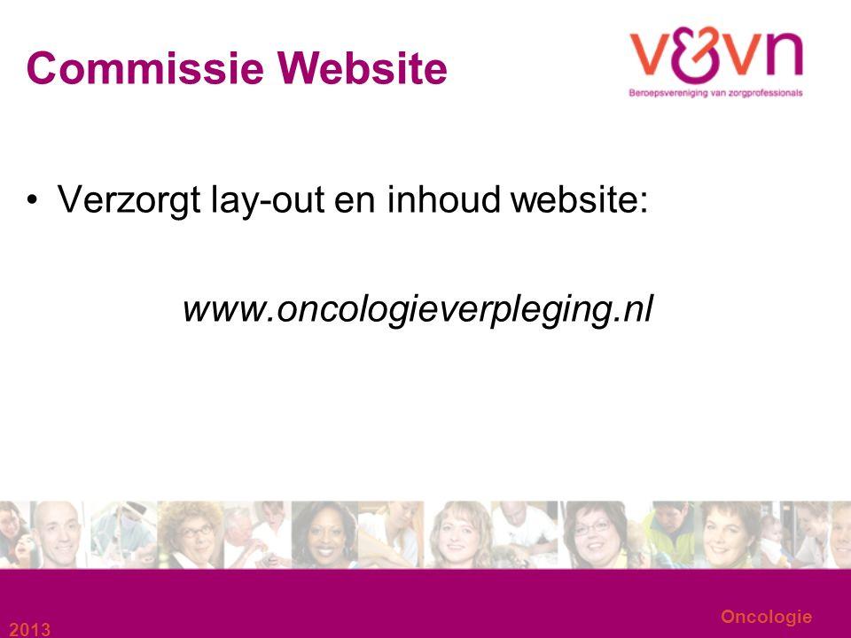 Commissie Website Verzorgt lay-out en inhoud website: www.oncologieverpleging.nl 2013 Oncologie