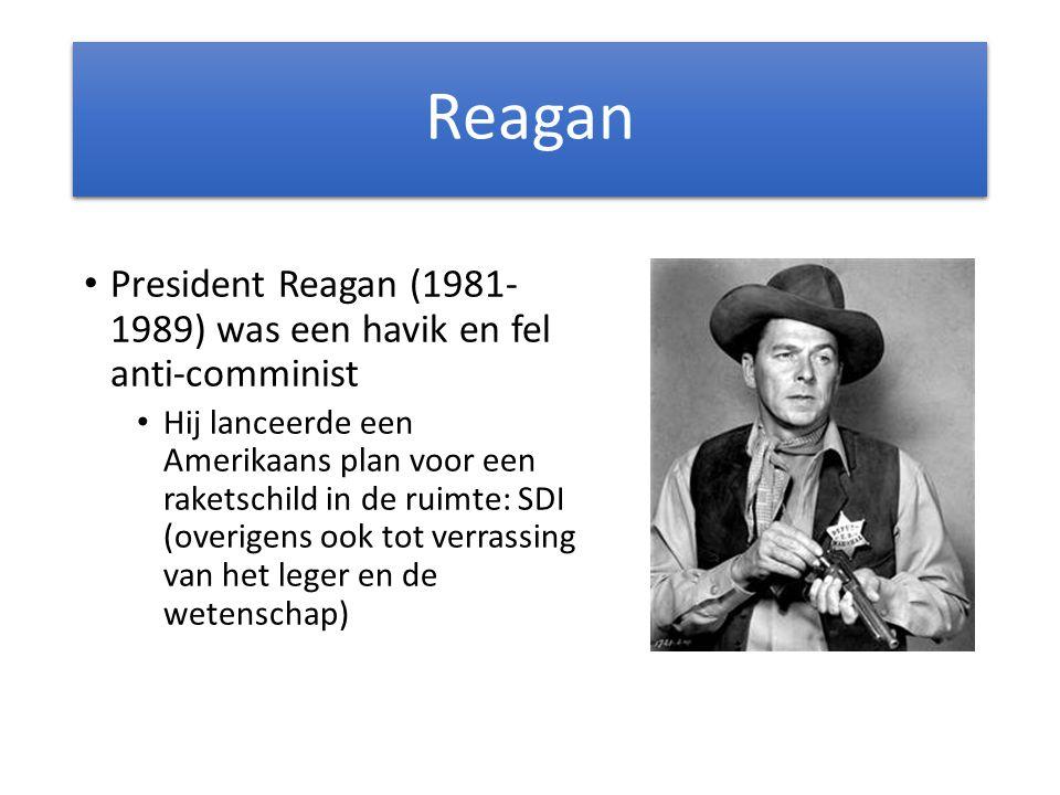 Reagan President Reagan (1981- 1989) was een havik en fel anti-comminist Hij lanceerde een Amerikaans plan voor een raketschild in de ruimte: SDI (overigens ook tot verrassing van het leger en de wetenschap)