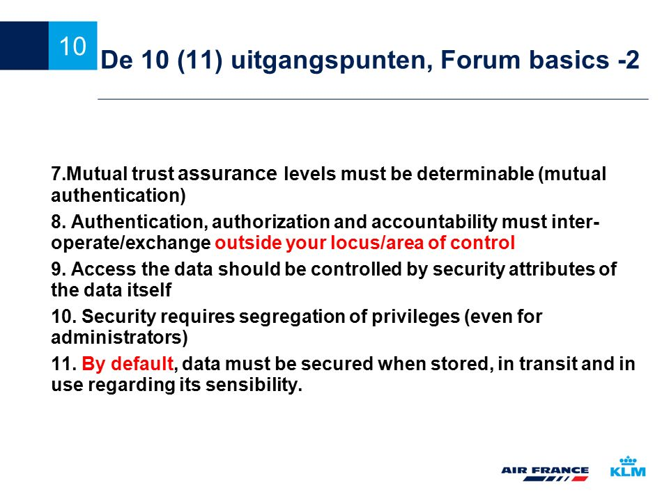 10 De 10 (11) uitgangspunten, Forum basics -2 7.Mutual trust assurance levels must be determinable (mutual authentication)‏ 8. Authentication, authori