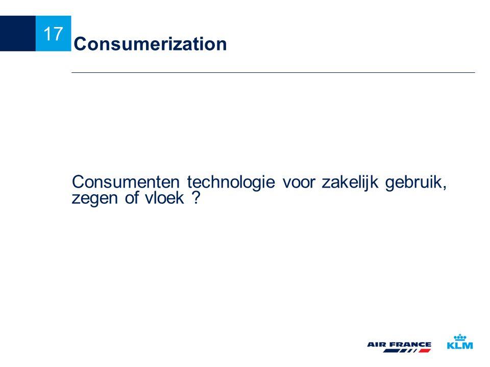 17 Consumerization Consumenten technologie voor zakelijk gebruik, zegen of vloek ?