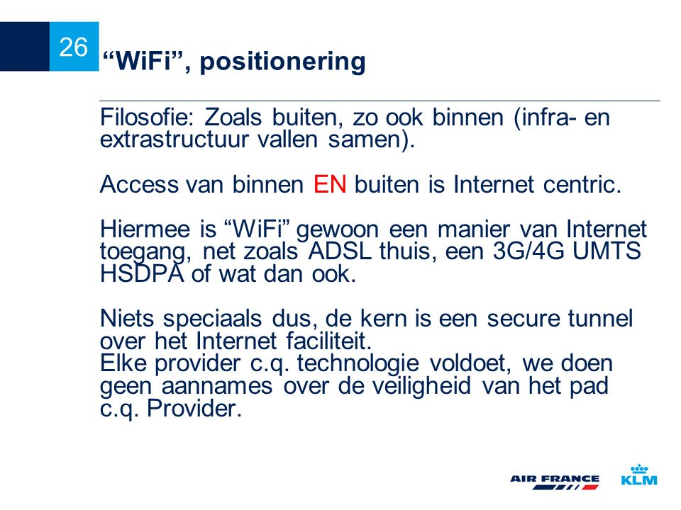 """26 """"WiFi"""", positionering Filosofie: Zoals buiten, zo ook binnen (infra- en extrastructuur vallen samen). Access van binnen EN buiten is Internet centr"""