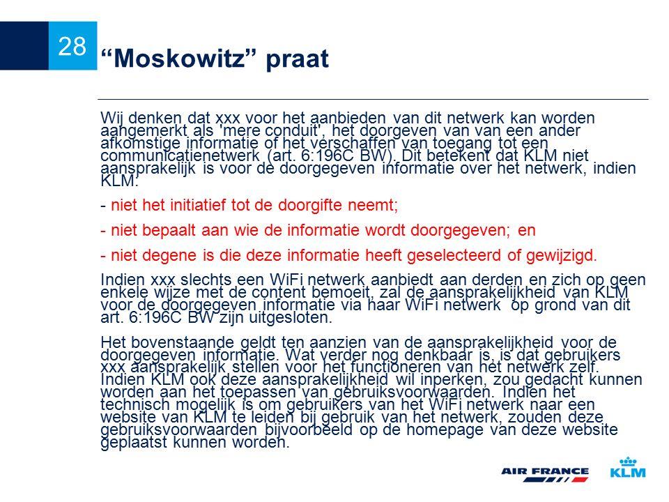 28 Moskowitz praat Wij denken dat xxx voor het aanbieden van dit netwerk kan worden aangemerkt als mere conduit , het doorgeven van van een ander afkomstige informatie of het verschaffen van toegang tot een communicatienetwerk (art.