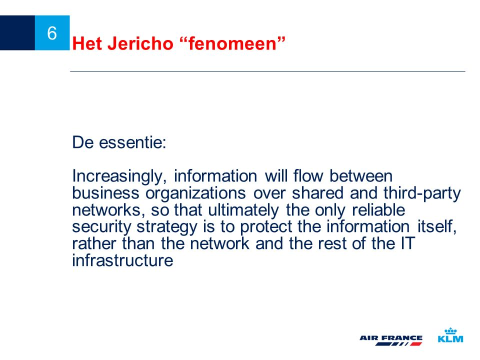 "6 Het Jericho ""fenomeen"" De essentie: Increasingly, information will flow between business organizations over shared and third-party networks, so that"