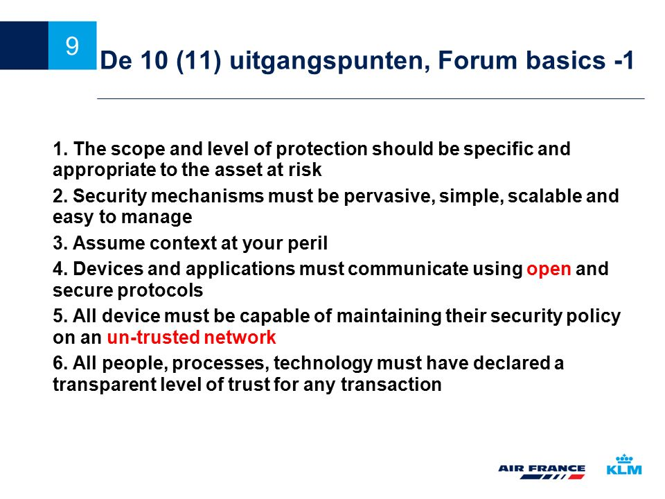 9 De 10 (11) uitgangspunten, Forum basics -1 1. The scope and level of protection should be specific and appropriate to the asset at risk 2. Security