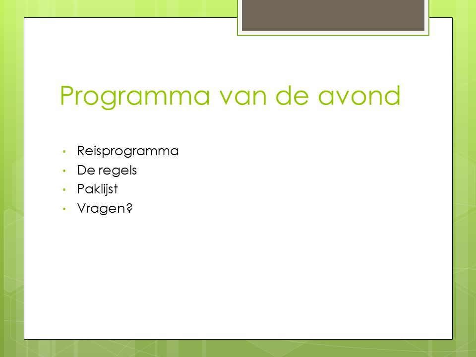 Programma van de avond Reisprogramma De regels Paklijst Vragen?