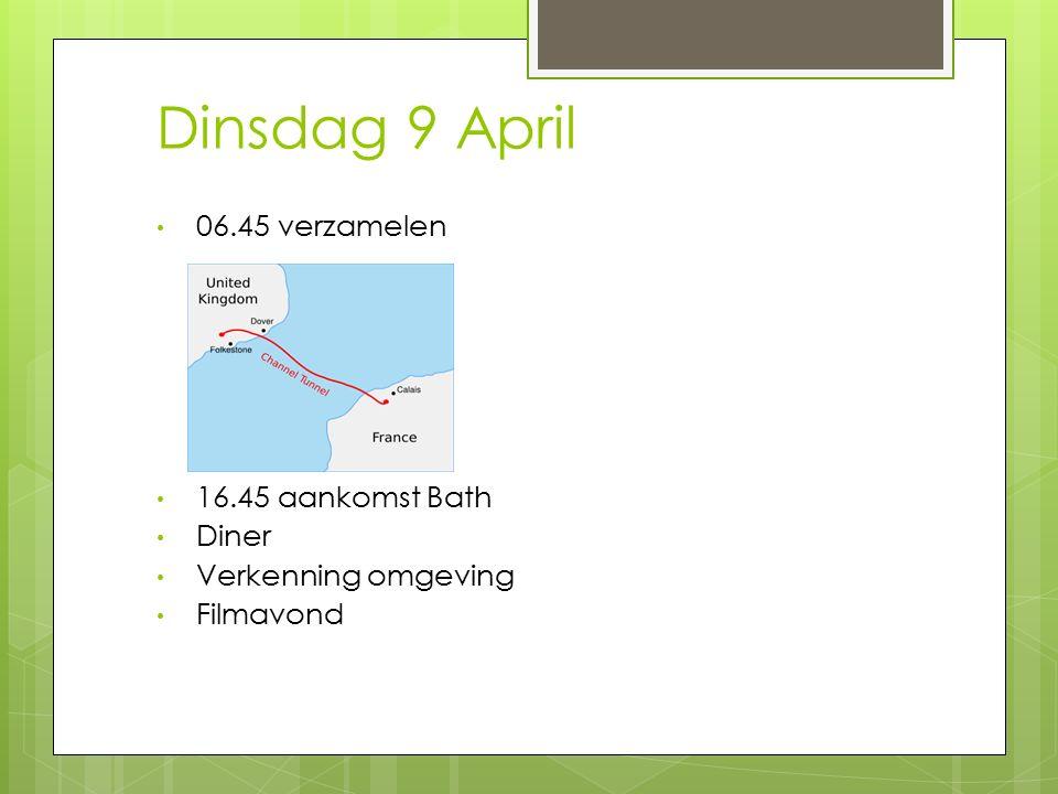 Dinsdag 9 April 06.45 verzamelen 16.45 aankomst Bath Diner Verkenning omgeving Filmavond
