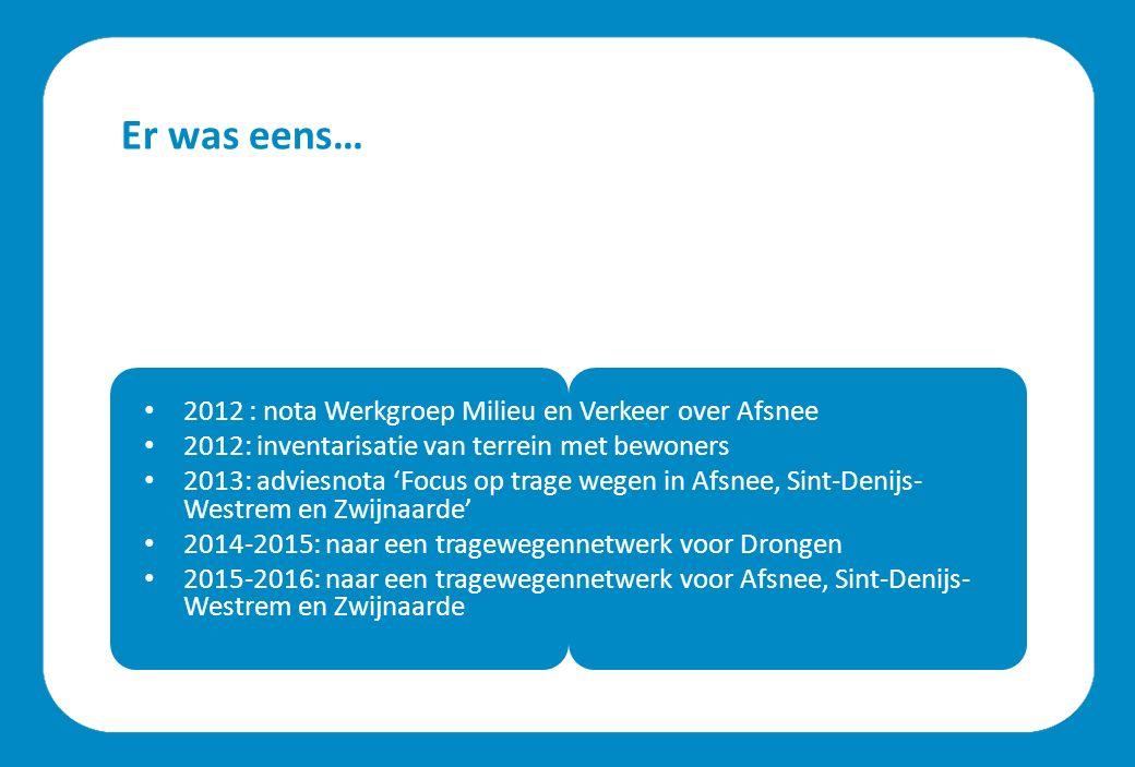 Er was eens… 2012 : nota Werkgroep Milieu en Verkeer over Afsnee 2012: inventarisatie van terrein met bewoners 2013: adviesnota 'Focus op trage wegen in Afsnee, Sint-Denijs- Westrem en Zwijnaarde' 2014-2015: naar een tragewegennetwerk voor Drongen 2015-2016: naar een tragewegennetwerk voor Afsnee, Sint-Denijs- Westrem en Zwijnaarde