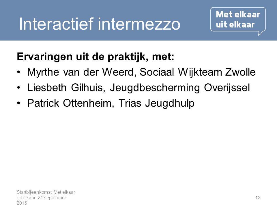 Ervaringen uit de praktijk, met: Myrthe van der Weerd, Sociaal Wijkteam Zwolle Liesbeth Gilhuis, Jeugdbescherming Overijssel Patrick Ottenheim, Trias