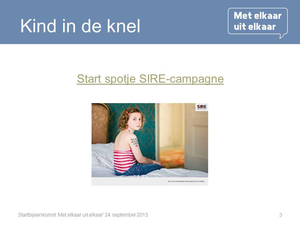 Startbijeenkomst 'Met elkaar uit elkaar' 24 september 20153 Kind in de knel Start spotje SIRE-campagne