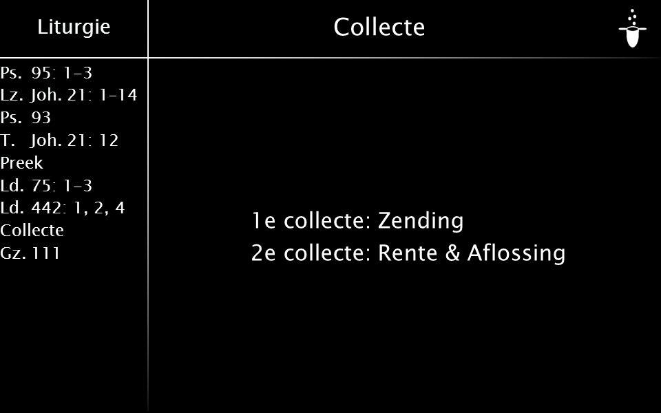 Liturgie Ps.95: 1-3 Lz.Joh. 21: 1–14 Ps.93 T.Joh. 21: 12 Preek Ld.75: 1-3 Ld.442: 1, 2, 4 Collecte Gz.111 Collecte 1e collecte:Zending 2e collecte:Ren
