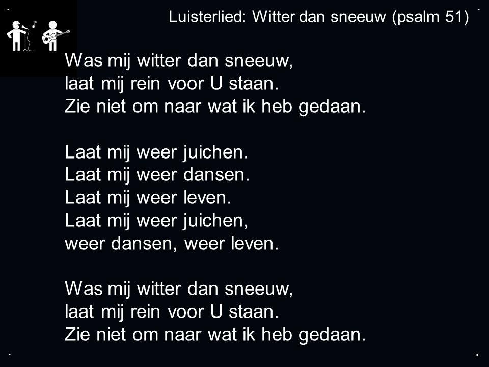 .... Was mij witter dan sneeuw, laat mij rein voor U staan.