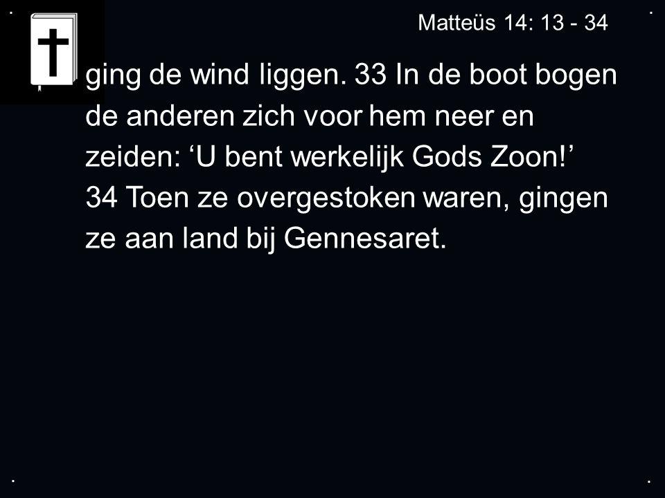 .... Matteüs 14: 13 - 34 ging de wind liggen.