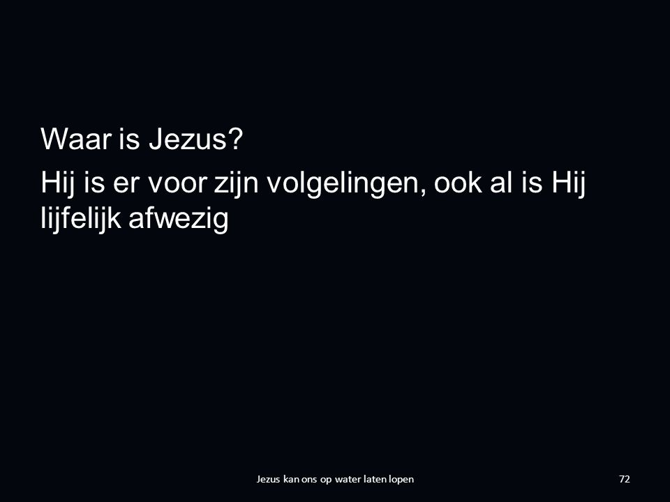 Waar is Jezus.