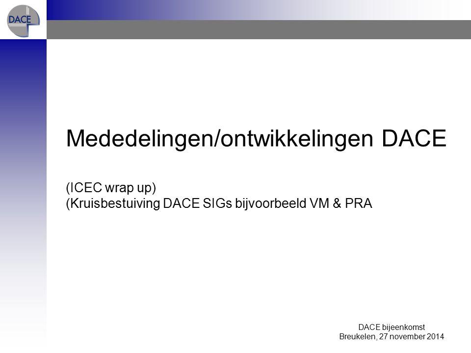 DACE bijeenkomst Breukelen, 27 november 2014 Mededelingen/ontwikkelingen DACE (ICEC wrap up) (Kruisbestuiving DACE SIGs bijvoorbeeld VM & PRA