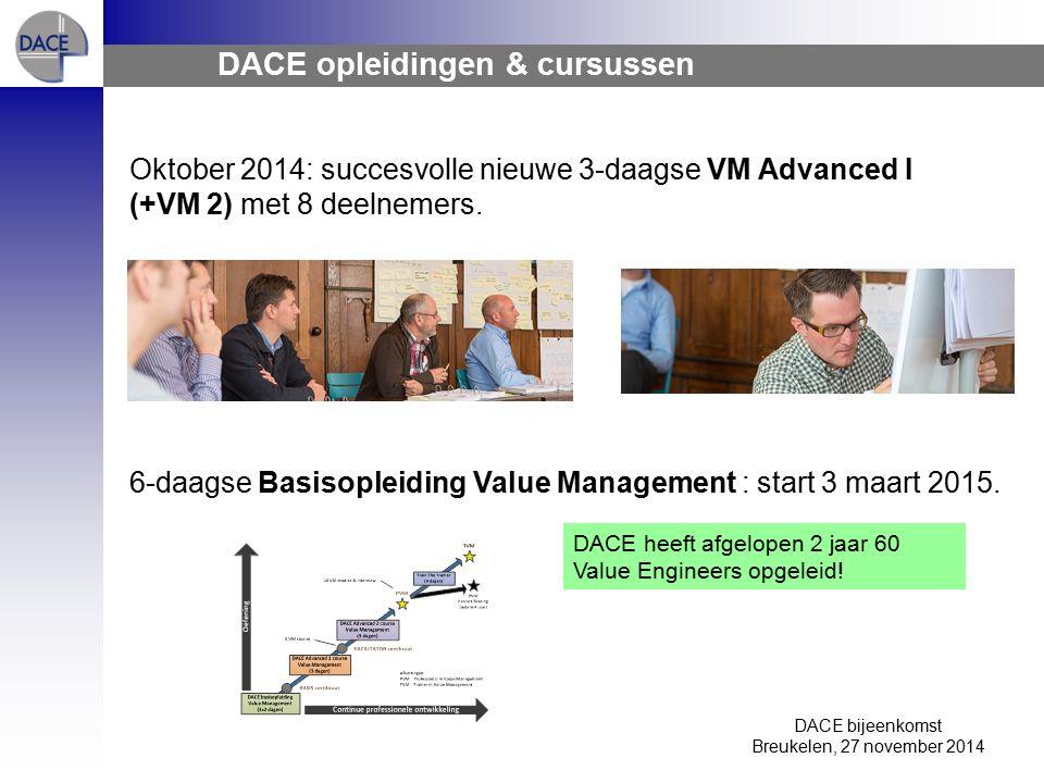 DACE bijeenkomst Breukelen, 27 november 2014 DACE opleidingen & cursussen Oktober 2014: succesvolle nieuwe 3-daagse VM Advanced I (+VM 2) met 8 deelnemers.