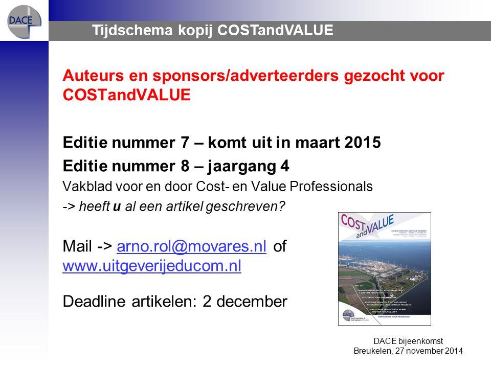 DACE bijeenkomst Breukelen, 27 november 2014 Tijdschema kopij COSTandVALUE Auteurs en sponsors/adverteerders gezocht voor COSTandVALUE Editie nummer 7 – komt uit in maart 2015 Editie nummer 8 – jaargang 4 Vakblad voor en door Cost- en Value Professionals -> heeft u al een artikel geschreven.