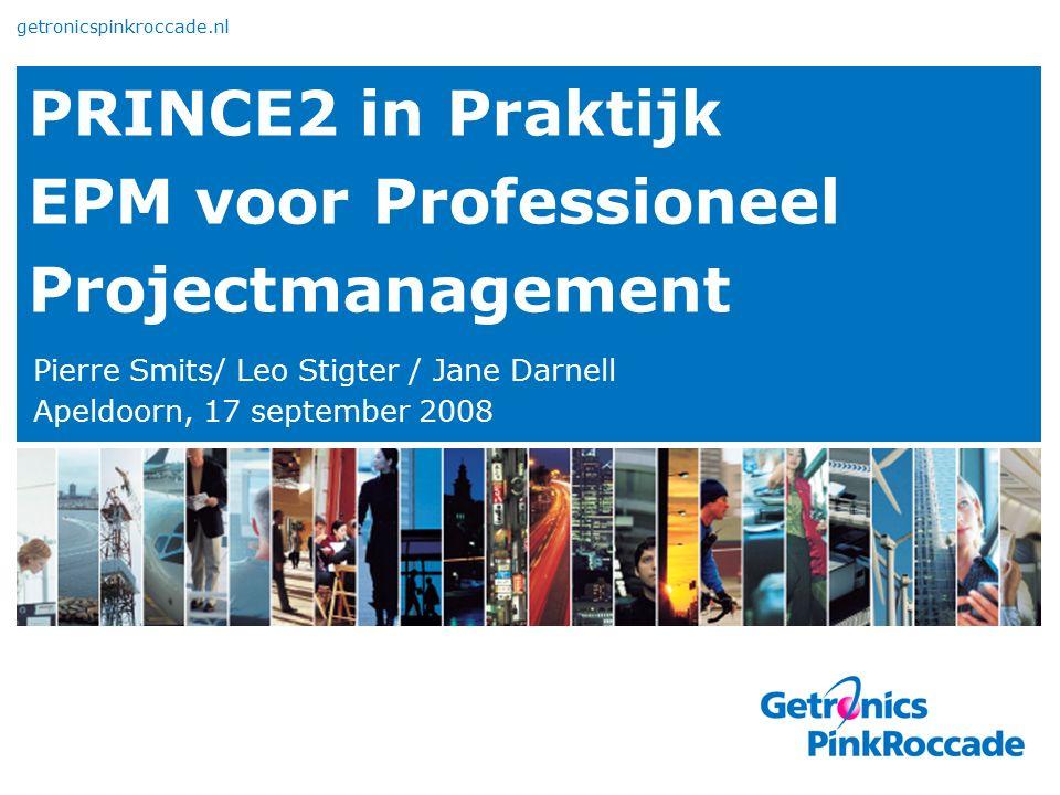 PRINCE2 in Praktijk EPM voor Professioneel Projectmanagement Pierre Smits/ Leo Stigter / Jane Darnell Apeldoorn, 17 september 2008 getronicspinkroccad