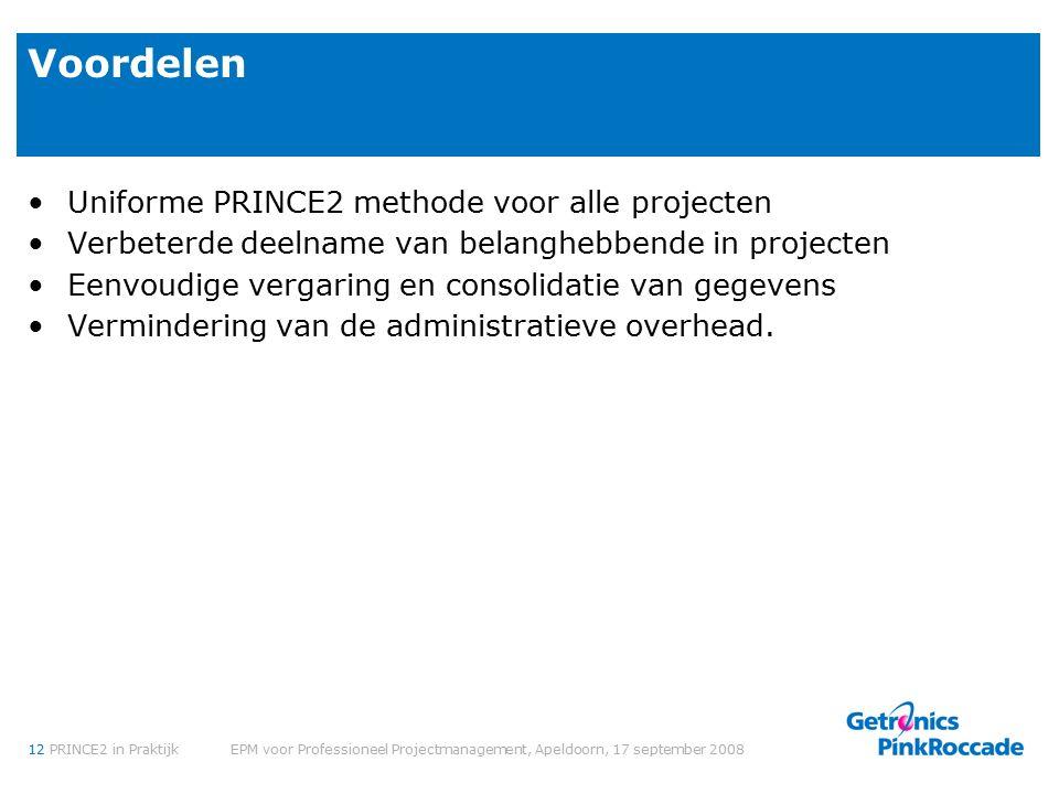 12PRINCE2 in Praktijk EPM voor Professioneel Projectmanagement, Apeldoorn, 17 september 2008 Voordelen Uniforme PRINCE2 methode voor alle projecten Verbeterde deelname van belanghebbende in projecten Eenvoudige vergaring en consolidatie van gegevens Vermindering van de administratieve overhead.
